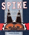 Spike: Ugliest Dog in the Universe - Debra Frasier