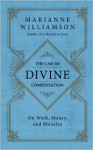 The Law of Divine Compensation: On Work, Money, and Miracles - Marianne Williamson