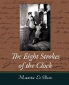 The Eight Strokes of the Clock - Le Blanc Maurice Le Blanc