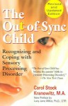 The Out-of-Sync Child: Recognizing and Coping with Sensory Processing Disorder, Revised Edition - Carol Stock Kranowitz