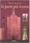La parte più tenera - Riccardo Cravero, Ruth Reichl