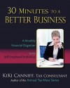 30 Minutes to a Better Business: A Monthly Financial Organizer for the Self-Employed Individual - Kiki Canniff
