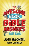 The Awesome Book of Bible Answers for Kids - Josh McDowell, Kevin Johnson