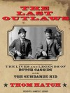 The Last Outlaws: The Lives and Legends of Butch Cassidy and the Sundance Kid - Thom Hatch, Alan Sklar
