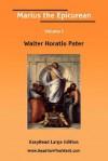 Marius the Epicurean Volume I [Easyread Large Edition] - Walter Pater