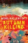Autumn Killing: A Thriller - Mons Kallentoft