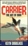 Carrier 17: The Art of War - Keith Douglass