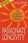 Passionate Longevity: The 10 Secrets to Growing Younger - Elaine Dembe