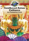 Southeast Asian Cultures in Perspective - Don Nardo