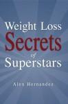 Weight Loss Secrets of Superstars - Alex Hernandez