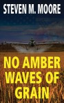 No Amber Waves of Grain (Clones and Mutants Series) - Steven M. Moore
