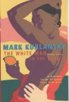 The White Man In The Tree And Other Stories - Mark Kurlansky