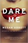Dare Me: A Novel - Megan Abbott