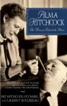 Alma Hitchcock: The Woman Behind the Man - Pat Hitchcock O'Connell, Laurent Bouzereau