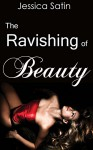 The Ravishing of Beauty: Beauty and the Beast Erotica (Fairy Tale Erotica Book 1) - Jessica Satin