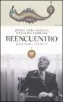Reencuentro. Dialoghi inediti: 4 - Jorge Luis Borges, Osvaldo Ferrari, Beatrice Gatti