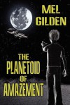 The Planetoid of Amazement - Mel Gilden