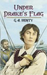 Under Drake's Flag: A Tale of the Spanish Main - G.A. Henty