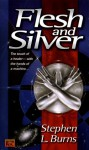 Flesh and Silver - Stephen L. Burns