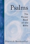 Psalms: The Prayer Book of the Bible - Dietrich Bonhoeffer, James H. Burtness
