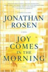 Joy Comes in the Morning: A Novel - Jonathan Rosen