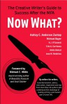 Now What? The Creative Writer's Guide to Success After the MFA - Ashley C. Andersen Zantop, Michael Bayer, A.J. O'Connell, Erin A. Corriveau, Adele Annesi, Jean M. Medeiros