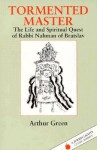 Tormented Master: The Life and Spiritual Quest of Rabbi Nahman of Bratslav (Jewish Lights Classic Reprint) - Arthur Green