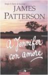 A Jennifer con amore - James Patterson, R. Garbarini, S. Bogliolo