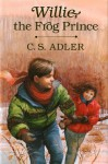 Willie, the Frog Prince - C.S. Adler