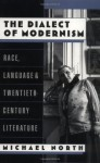The Dialect of Modernism: Race, Language, and Twentieth-Century Literature (Race and American Culture) - Michael North