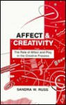 Affect and Creativity: The Role of Affect and Play in the Creative Process - Sandra Walker Russ
