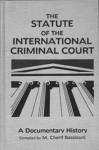 The Statute Of The International Criminal Court: A Documentary History - M. Cherif Bassiouni