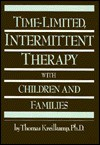 Time-Limited, Intermittent Therapy with Children and Families - Thomas Kreilkamp