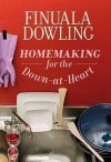 Homemaking for the Down-at-Heart - Finuala Dowling
