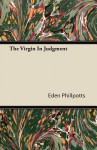 The Virgin in Judgment - Eden Phillpotts