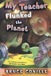 My Teacher Flunked the Planet (My Teacher Books) - Bruce Coville, John Pierard