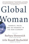 Global Woman: Nannies, Maids, and Sex Workers in the New Economy - Barbara Ehrenreich, Arlie Russell Hochschild
