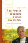 À qui ferais-je de la peine si j'étais moi-même?: Comment renoncer à nos autosaboteurs - Jacques Salomé