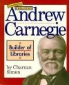 Andrew Carnegie: Builder of Libraries - Charnan Simon