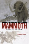 The Fate of the Mammoth: Fossils, Myth, and History - Claudine Cohen, William Rodarmor