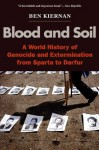 Blood and Soil: A World History of Genocide and Extermination from Sparta to Darfur - Ben Kiernan