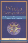 Wicca Demystified: A Guide for Practitioners, Family, and Friends - Bryan Lankford