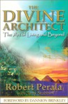 The Divine Architect: The Art of Living and Beyond - Robert Perala, Tony Stubbs