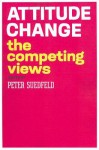Attitude Change: The Competing Views - Peter Suedfeld