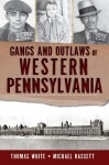 Gangs and Outlaws of Western Pennsylvania - Thomas White, Michael Hassett