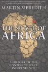 The State of Africa: A History of the Continent Since Independence - Martin Meredith