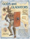 Gods And Gladiators: Everyday Life At The Dawn Of Civilization - Philip Steele