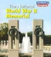 The National World War II Memorial - Ted Schaefer, Lola M. Schaefer