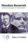 Theodore Roosevelt: In the Vanguard of the Modern - Stacy A. Cordery