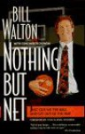 Nothing But Net: Just Give Me the Ball and Get Out of the Way - Bill Walton, Gene Wojciechowski